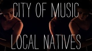 """Local Natives - """"Bowery"""" - City of Music"""