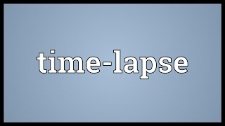 Time-lapse Meaning