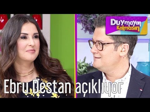 Duymayan Kalmasın - Ebru Destan Açıklıyor