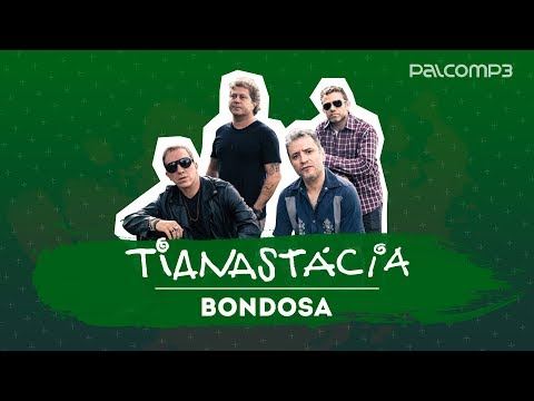 Bondosa - Tianastácia (versão Palco MP3)