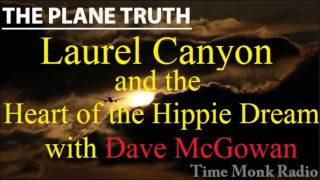 The Plane Truth ~  Laurel Canyon and the Hippie Dream ~ with Dave McGowan - PTS 3077
