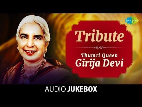 Tribute - Thumri Queen Girija Devi | Top 25 Songs | Audio Jukebox | Classical | Hindustani | HD