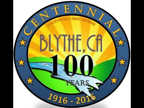 Blythe, Ca - 2016 Centennial Brief History Video