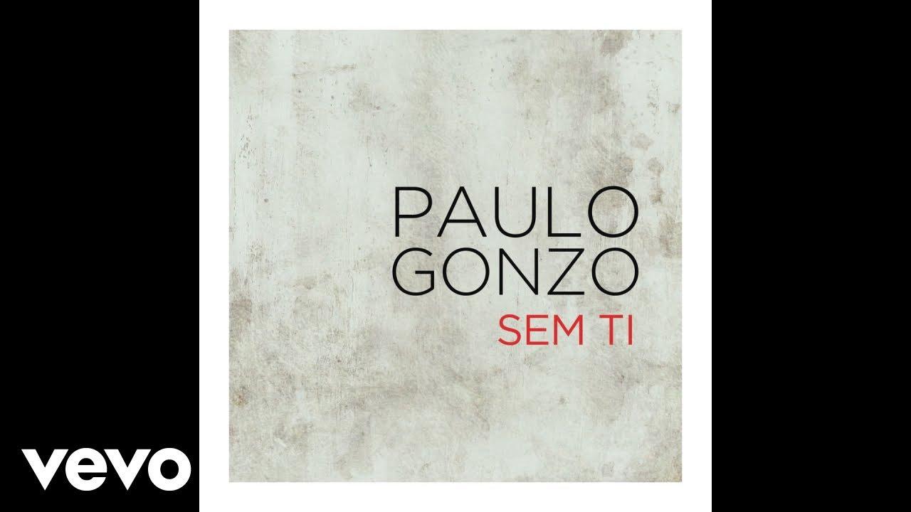 paulo-gonzo-sem-ti-paulogonzovevo-1483731594