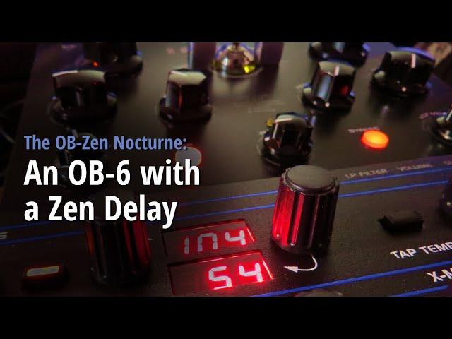 The OB-Zen Nocturne: An OB-6 with a Zen delay