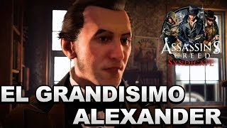 El Grandisimo Alexander  Bell | Assassins Creed Syndicate #4