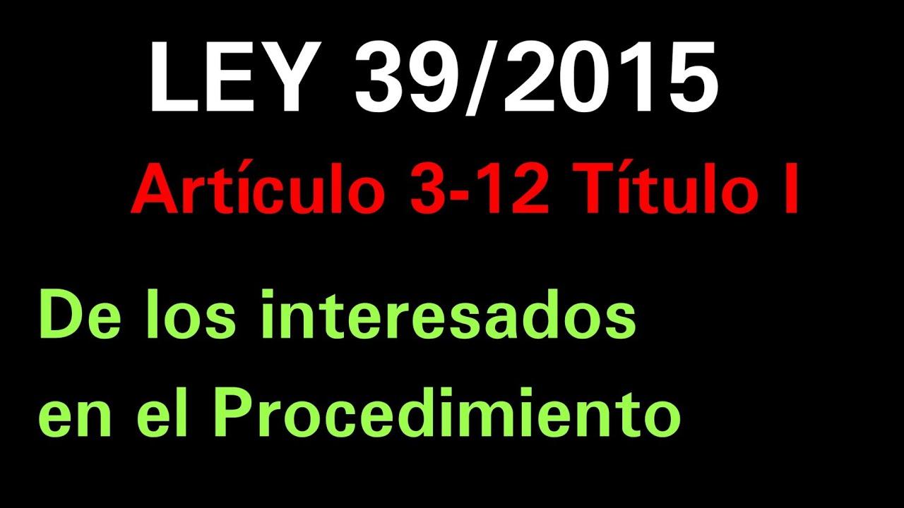RESUMEN LEY 39/2015 TITULO I. Proc. ADM. Común de las Adm. Públicas. De los interesados en el proced