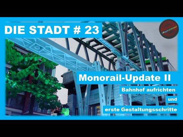 Die Stadt # 23 - Monorail Update II; Bahnhof aufrichten und erste Gestaltungsschritte