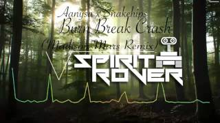 Aanysa x Snakehips - Burn Break Crash (Madison Mars Remix)