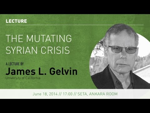 Lecture: The Mutating Syrian Crisis   Professor James L. Gelvin