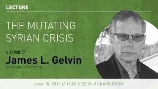 Lecture: The Mutating Syrian Crisis | Professor James L. Gelvin