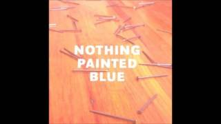 Nothing Painted Blue   I Should Be With You