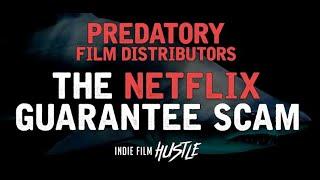 Predatory Film Distributors - The Netflix Guarantee Scam // Indie Film Hustle Podcast