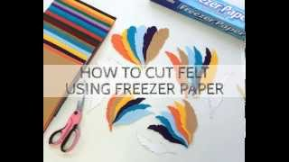 HOW TO CUT FELT USING FREEZER PAPER