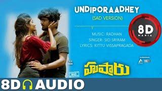 Undiporaadhey Sad Version || 8D AUDIO || Hushaaru || Sid Sriram || Radhan