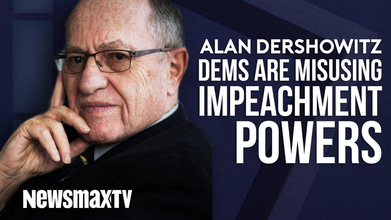 Newsmax Alan Dershowitz Says Dems are Misusing Impeachment Power