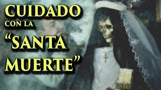 ATERRADORA EXPERIENCIA CON LA SANTA MUERTE