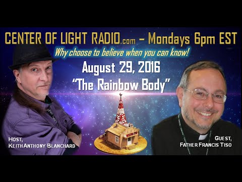 """CENTER OF LIGHT RADIO - Father Francis Tiso: """"The Rainbow Body and Resurrection"""""""