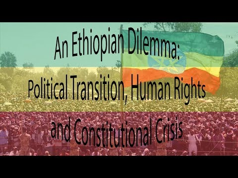 An Ethiopian Dilemma: Political Transition, Human Rights and Constitutional Crisis