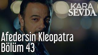Kara Sevda 43. Bölüm - Afedersin Kleopatra