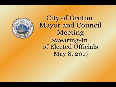 City of Groton Mayor & Council Swearing-In of Elected Officials - 5/8/17