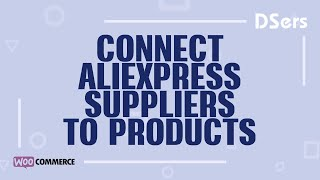 Connect AliExpress suppliers to WooCommerce products - WooCommerce Tutorial - DSers