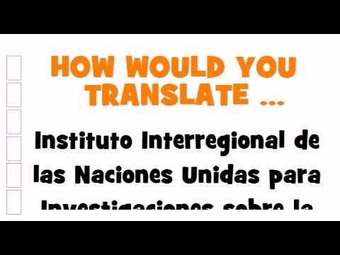 SPANISH TRANSLATION QUIZ = Instituto Interregional de las Naciones Unidas para Investigaciones sobre la Delincuencia y la Justicia