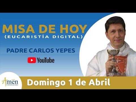 Misa de Hoy (Eucaristía Digital) Domingo 1 Abril 2018 - Padre Carlos Yepes