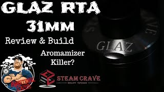 Glaz RTA {31mm} by Steam Crave Review and Build | Aromamizer Family Killer?
