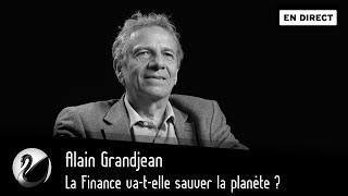 Alain Grandjean la finance va t elle sauver la planète EN DIRECT
