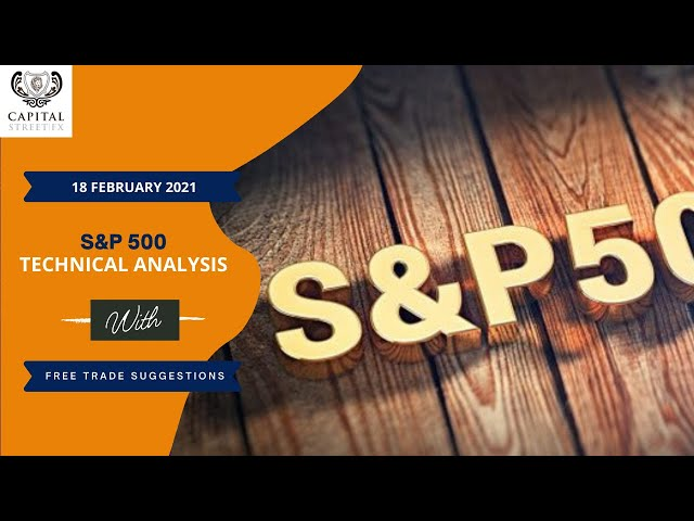 [S&P 500] Technical Analysis & Market Update By Capital Street FX - February 18, 2021