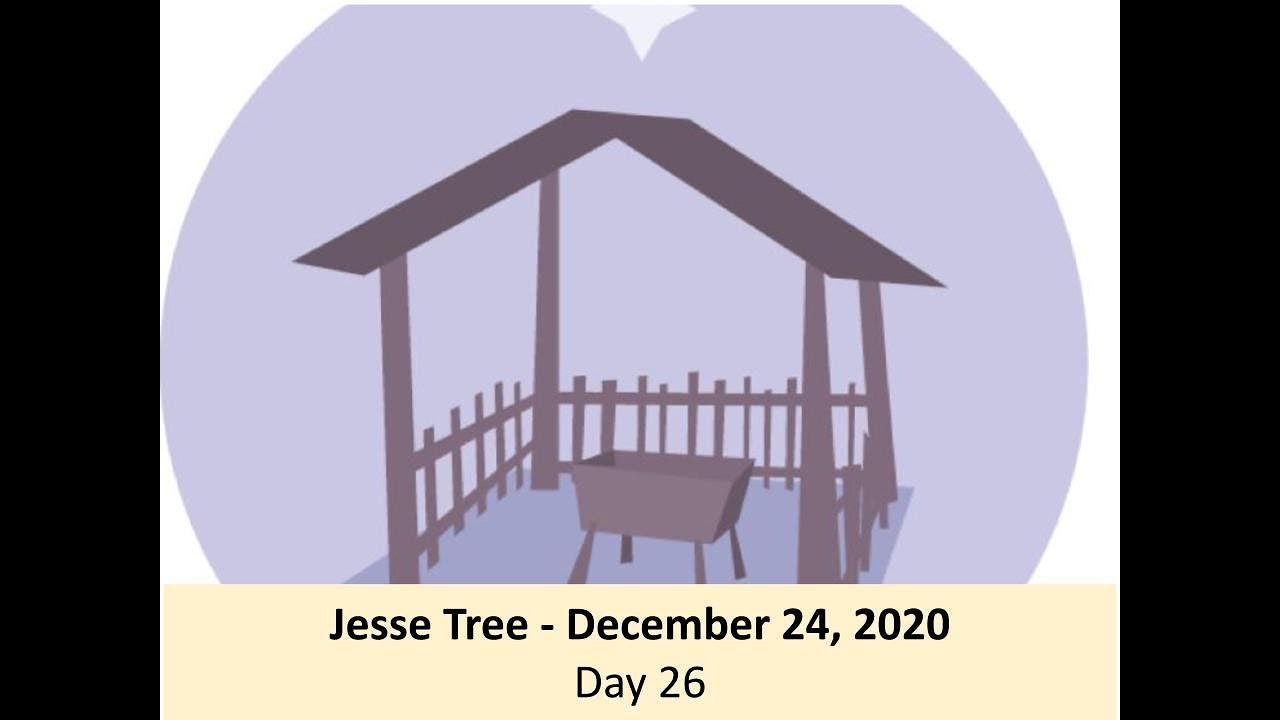 Jesse Tree - December 24, 2020 - Day 26