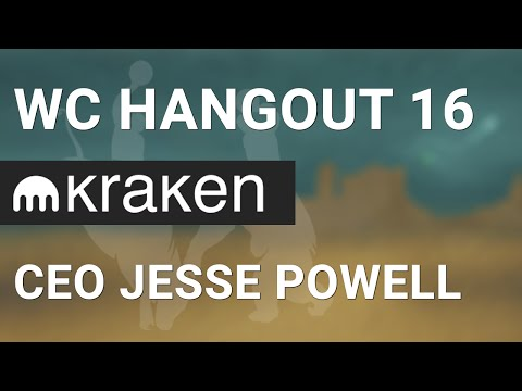 WCHangout 16 -- CEO Jesse Powell w/ Kraken --Features, Functionality & Trader Focused Products