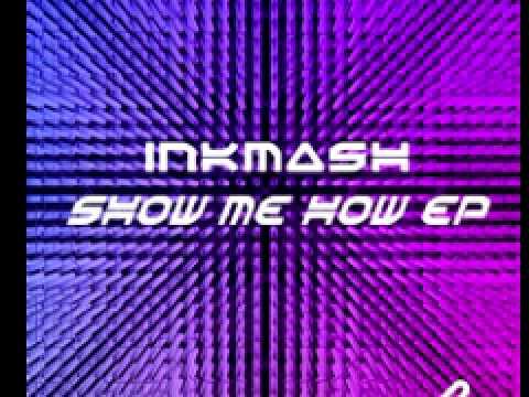 Inkmash 'Show Me How'(Inkmash Remix)