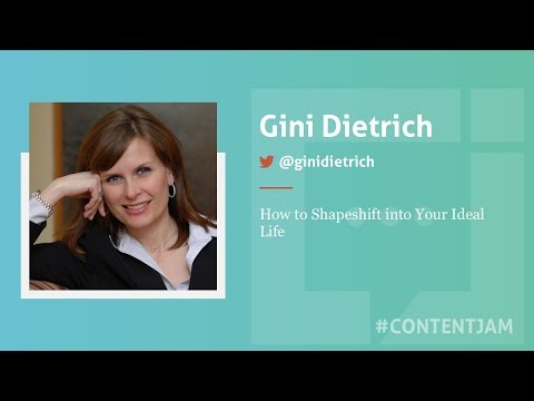 Content Jam 2017 - Gini Dietrich - How to Shapeshift into Your Ideal Life