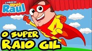 O SUPER RAIO GIL |  A TURMA DO VOVÔ RAUL GIL EM DESENHOS
