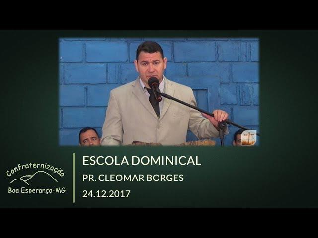 24.12.2017 | Escola Dominical - Pr. Cleomar Borges | Confraternização Boa Esperança/MG