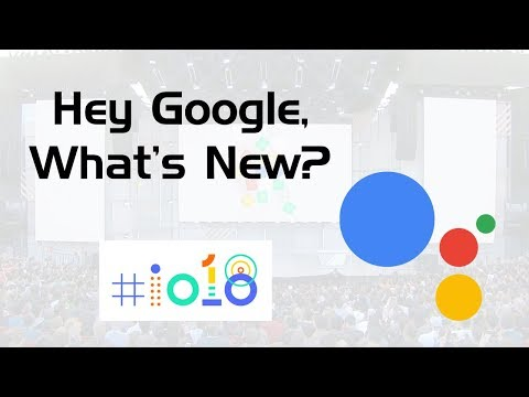 What's New with Google Assistant - Google I/O 2018
