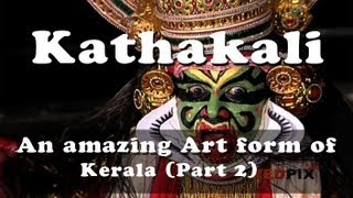 Kathakali - An amazing Art form of Kerala (Part 2)