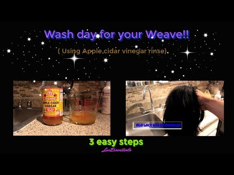 Wash Day for your weave using Apple Cidar Vinegar