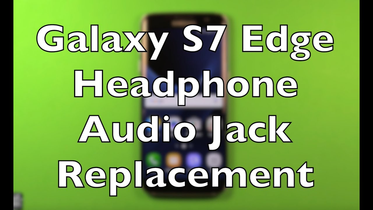 Galaxy S7 Edge Headphone Audio Jack Replacement How To Change Youtube Micro Usb Otg Cable As Well Trrs Wiring Diagram Further