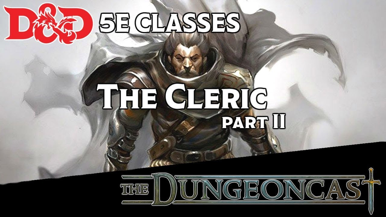 D&D 5E The Cleric: Classes Revisited - The Dungeoncast Ep 70