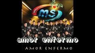 Amor Enfermo - banda ms ( estudio 2011 )