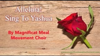 Alleluia Sing To Yashua - Magnificat Meal Movement Choir