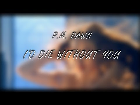 P M  Dawn - I'd Die Without You HD Lyrics