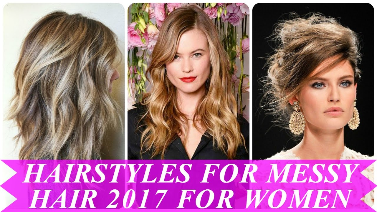 Popular Hairstyles For Messy Hair 2017 For Women