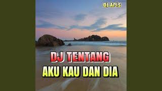 Download Lagu Dj Slow Tentang Kau Aku Dan Dia mp3