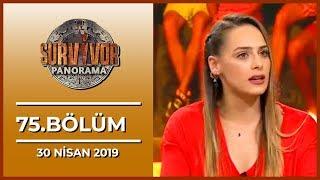 Survivor Panorama 75. Bölüm - 30 Nisan 2019