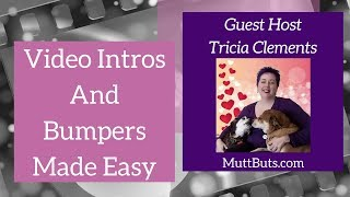 Video Intros And Bumpers Made Easy with Tricia Clements