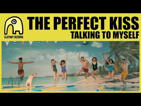 THE PERFECT KISS - Talking To Myself [Official]